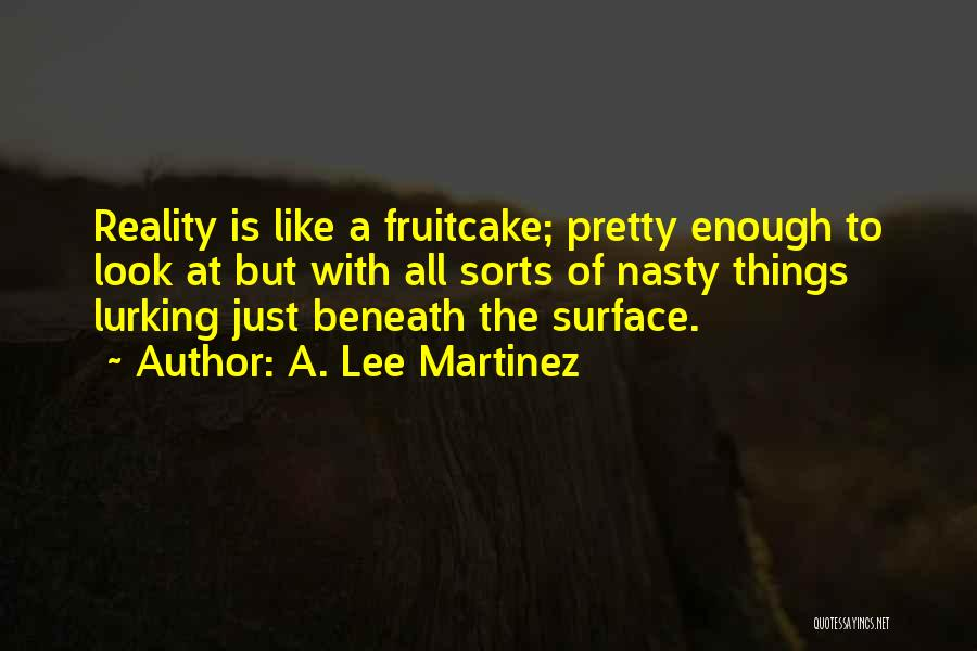 Look Beneath Quotes By A. Lee Martinez