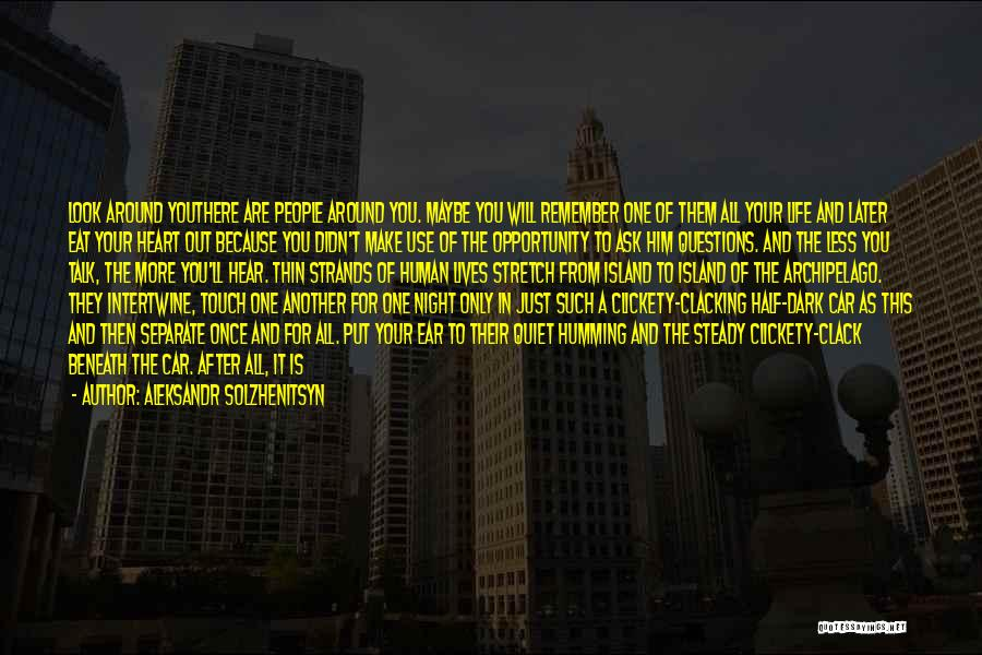 Look Beneath Quotes By Aleksandr Solzhenitsyn