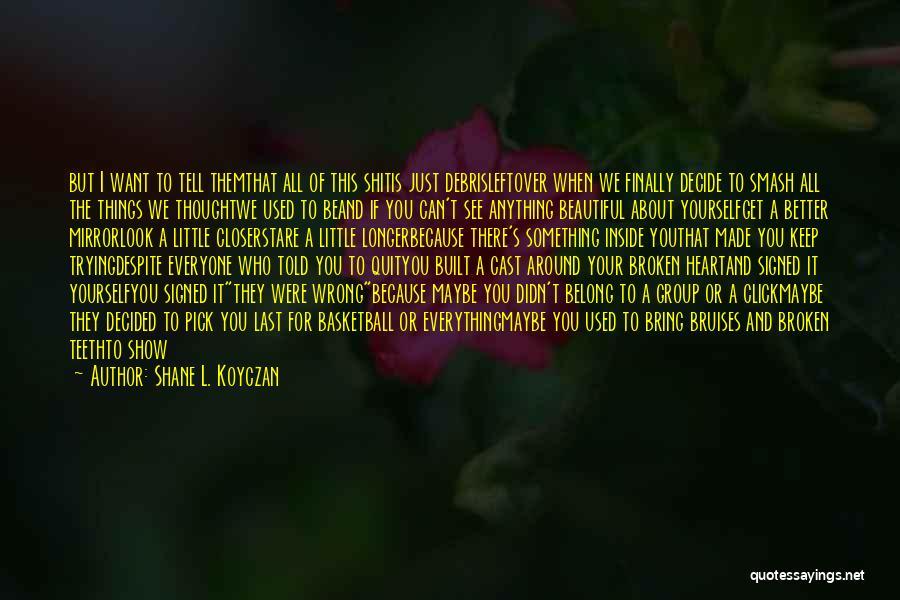Look Beneath Quotes By Shane L. Koyczan