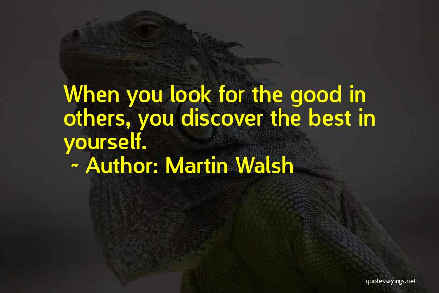 Look For Good In Others Quotes By Martin Walsh