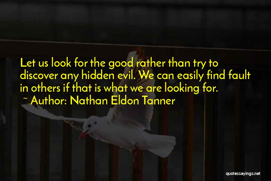Look For Good In Others Quotes By Nathan Eldon Tanner