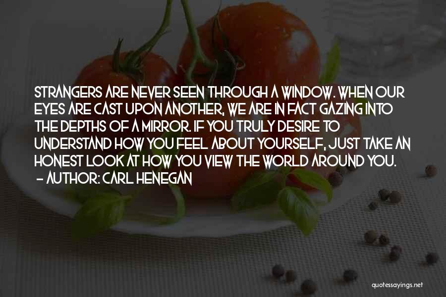Look Into Yourself Quotes By Carl Henegan