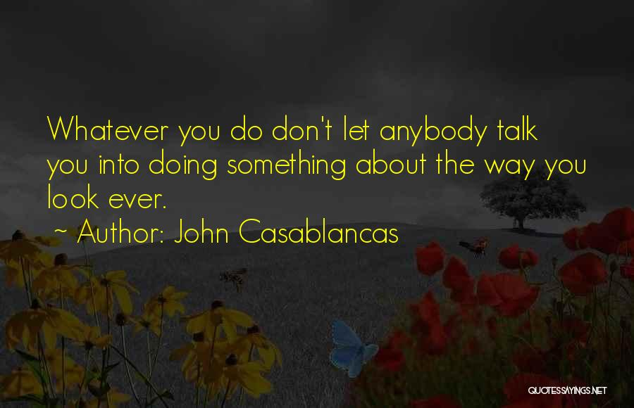 Look Into Yourself Quotes By John Casablancas