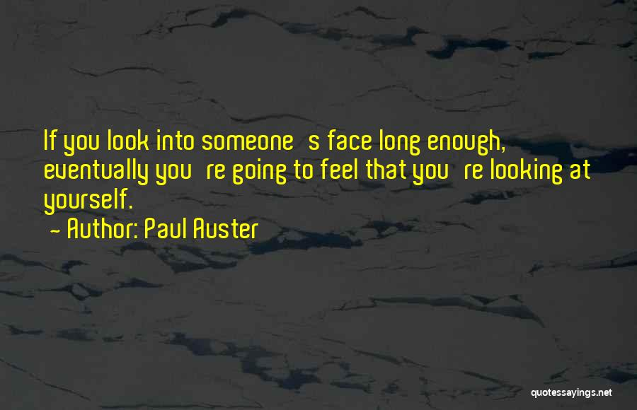 Look Into Yourself Quotes By Paul Auster