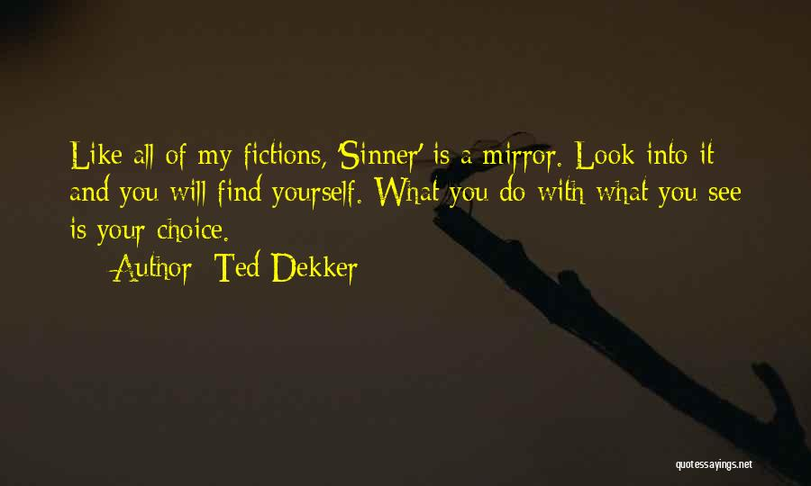 Look Into Yourself Quotes By Ted Dekker