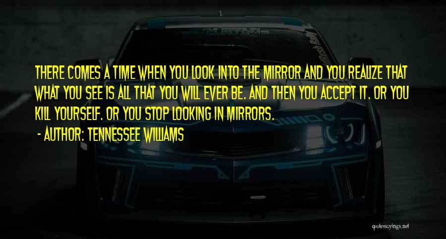 Look Into Yourself Quotes By Tennessee Williams