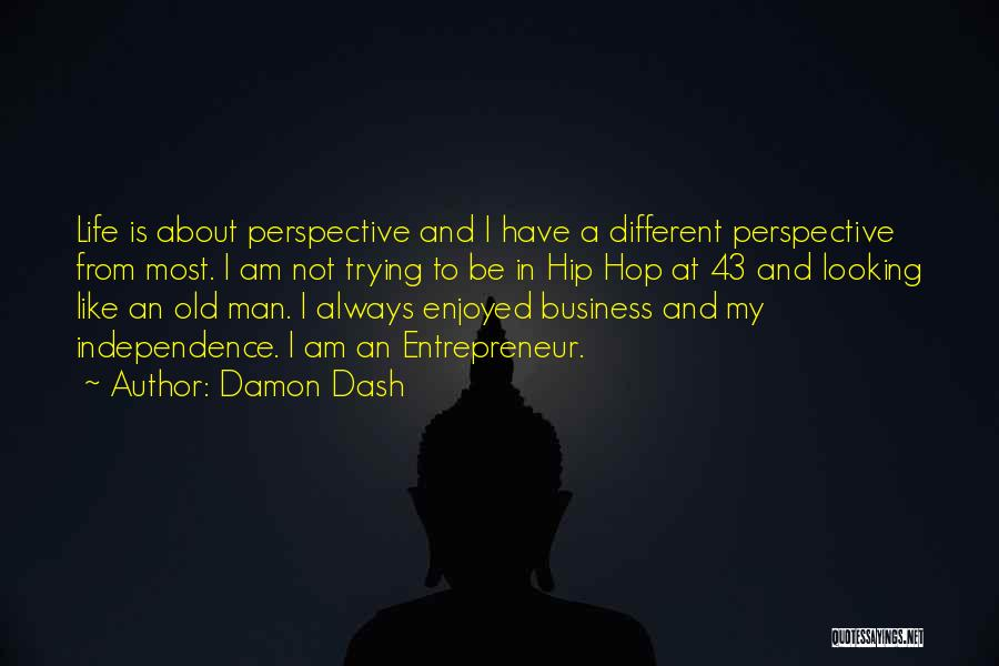 Looking At Life From A Different Perspective Quotes By Damon Dash