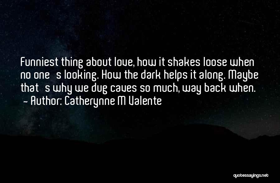 Looking Back Love Quotes By Catherynne M Valente