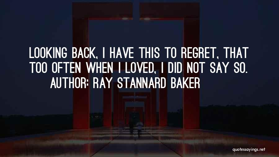 Looking Back Love Quotes By Ray Stannard Baker