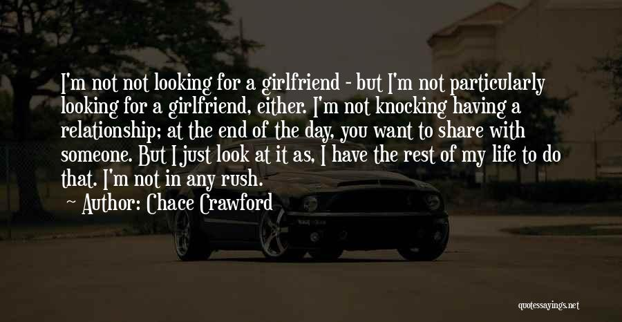 Looking For A Relationship Quotes By Chace Crawford