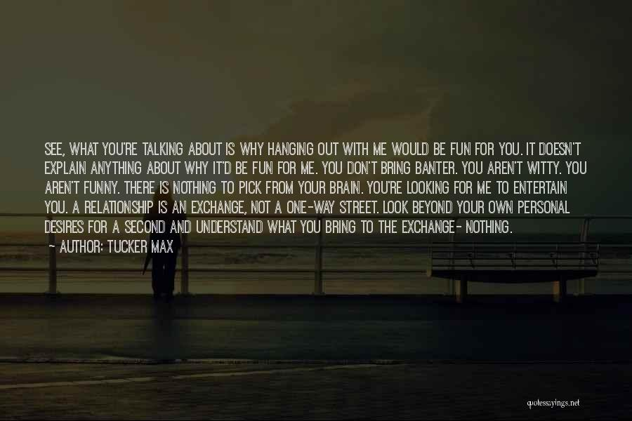 Looking For A Relationship Quotes By Tucker Max
