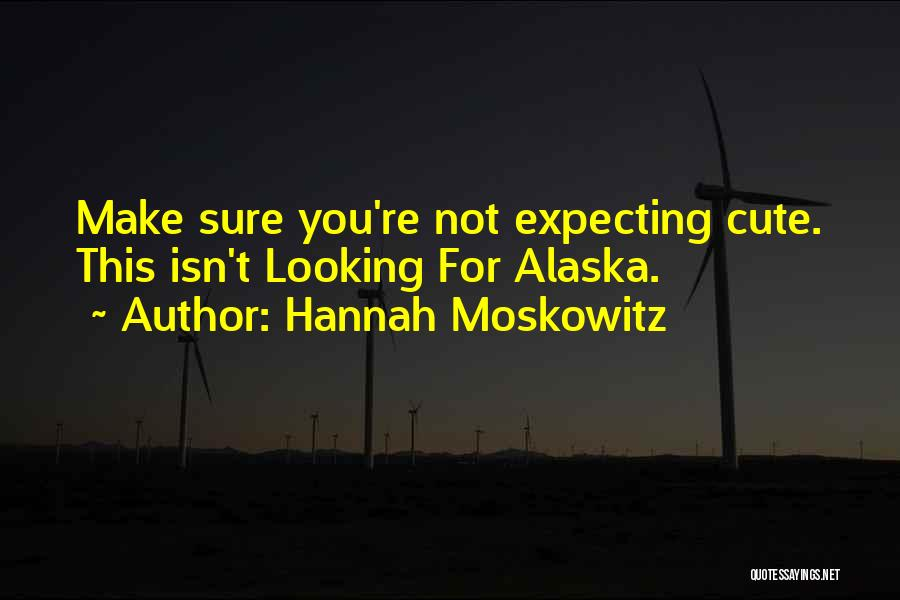 Looking For Alaska Quotes By Hannah Moskowitz