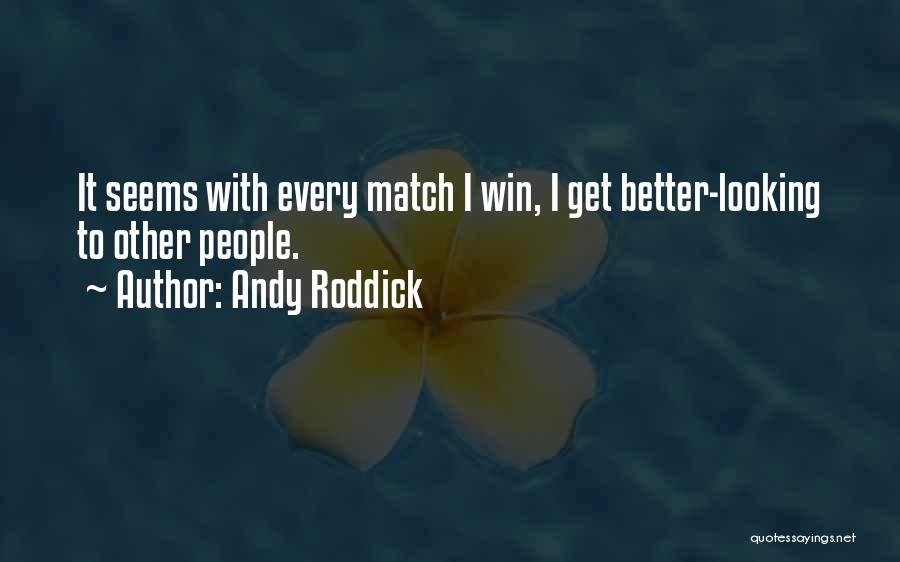 Looking For Someone Better Quotes By Andy Roddick