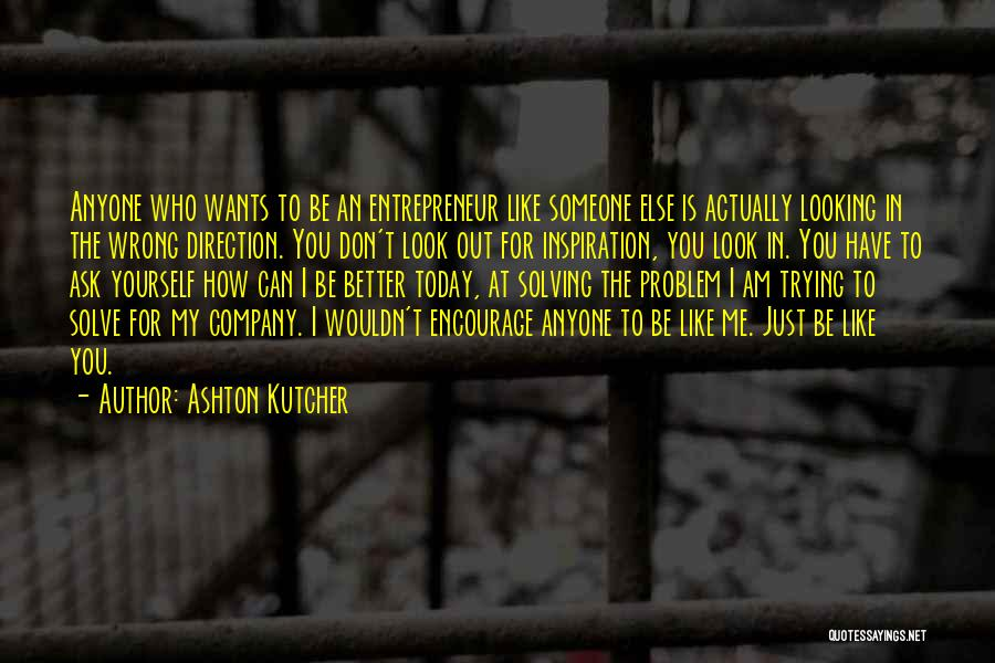 Looking For Someone Better Quotes By Ashton Kutcher
