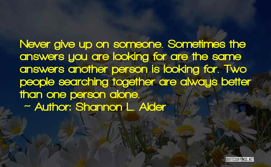 Looking For Someone Better Quotes By Shannon L. Alder