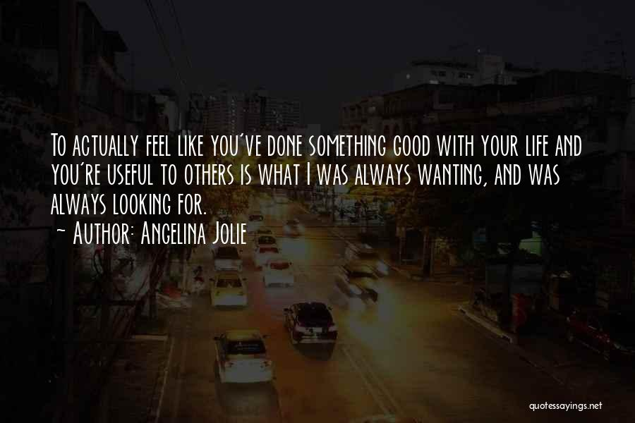 Looking For Something Quotes By Angelina Jolie