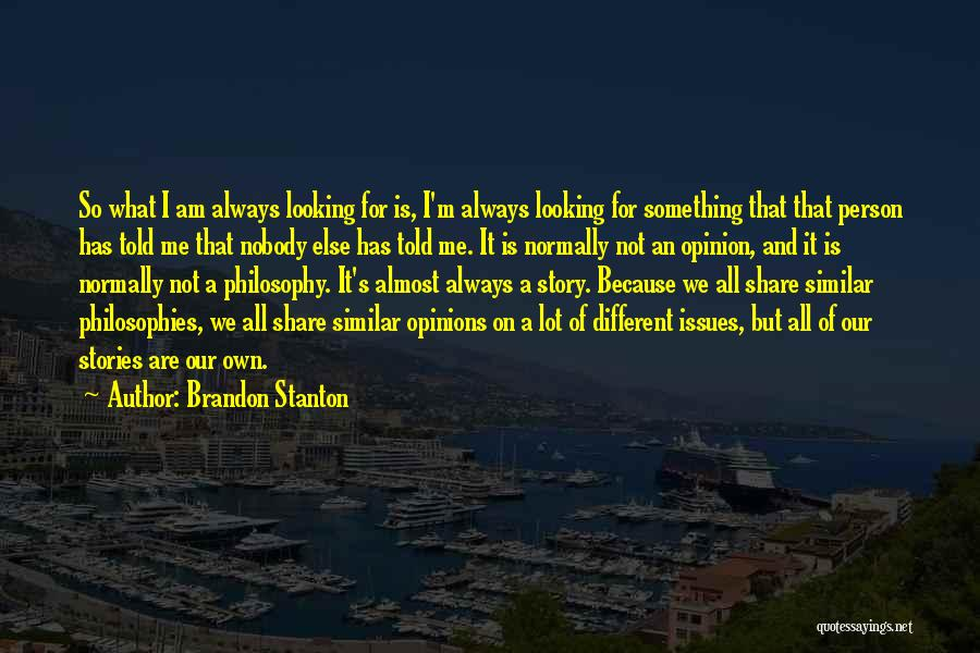 Looking For Something Quotes By Brandon Stanton
