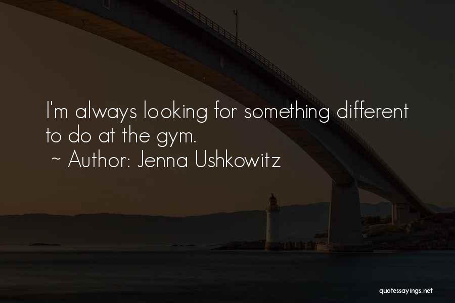 Looking For Something Quotes By Jenna Ushkowitz