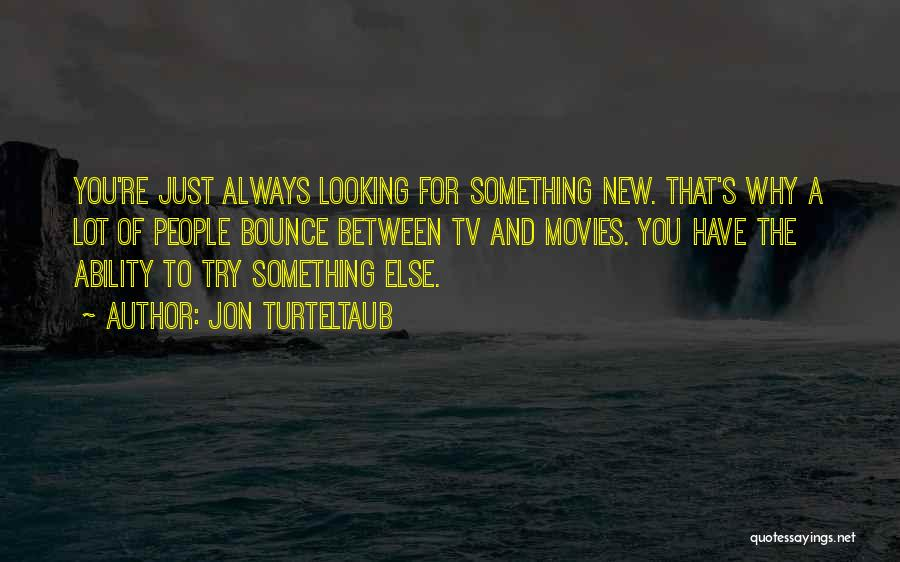 Looking For Something Quotes By Jon Turteltaub