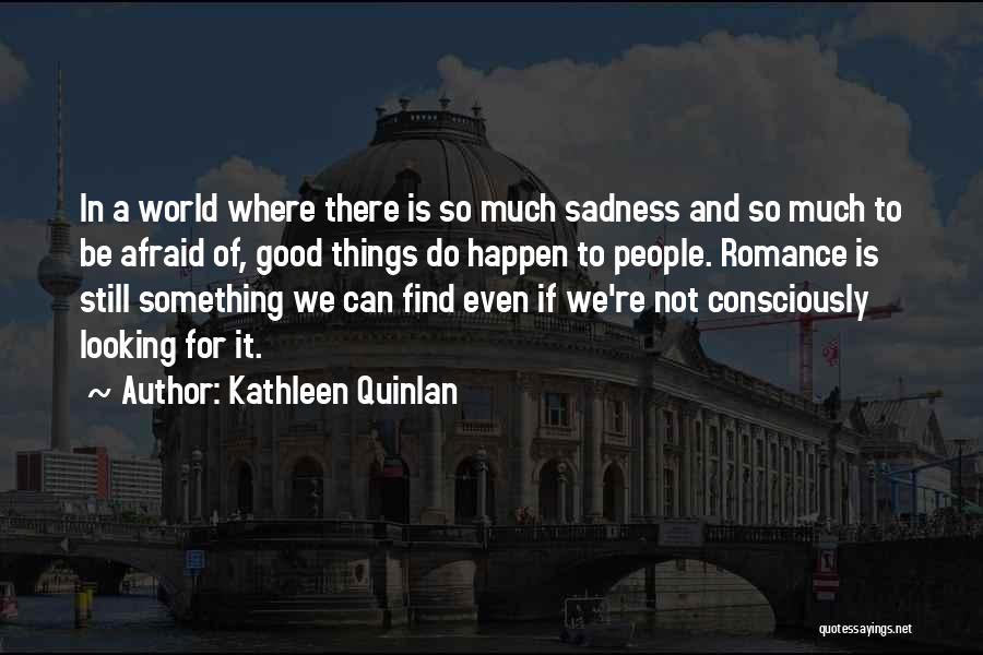 Looking For Something Quotes By Kathleen Quinlan