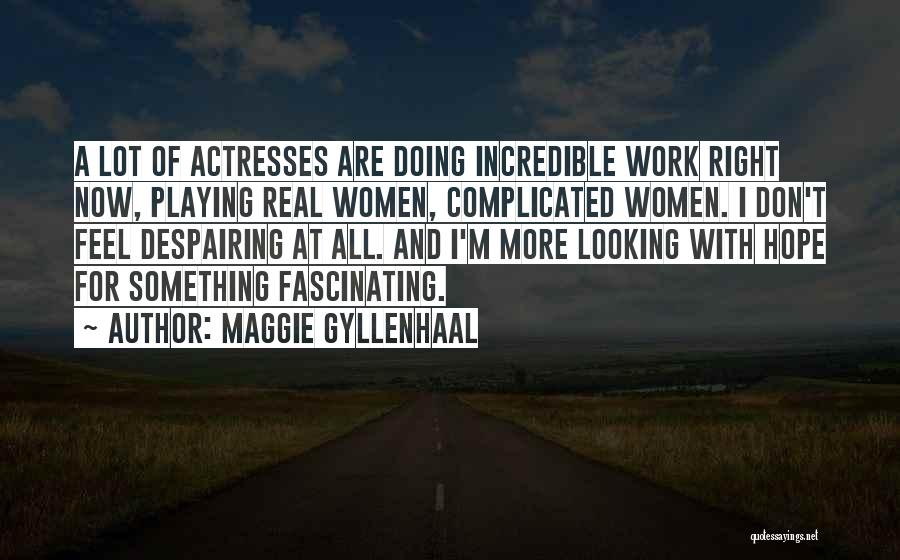 Looking For Something Quotes By Maggie Gyllenhaal