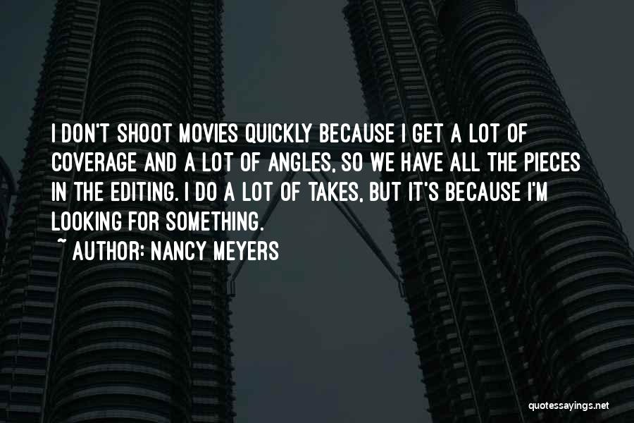 Looking For Something Quotes By Nancy Meyers