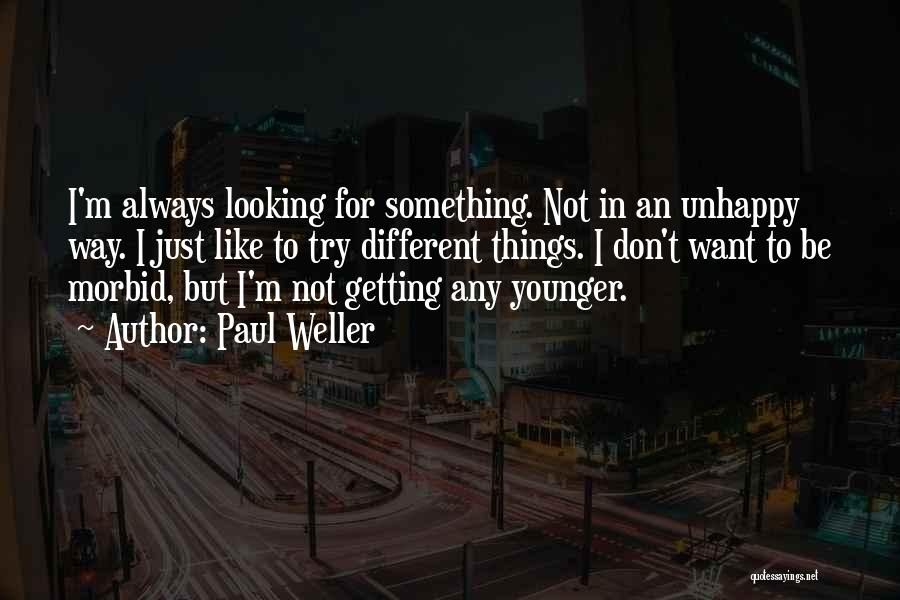 Looking For Something Quotes By Paul Weller