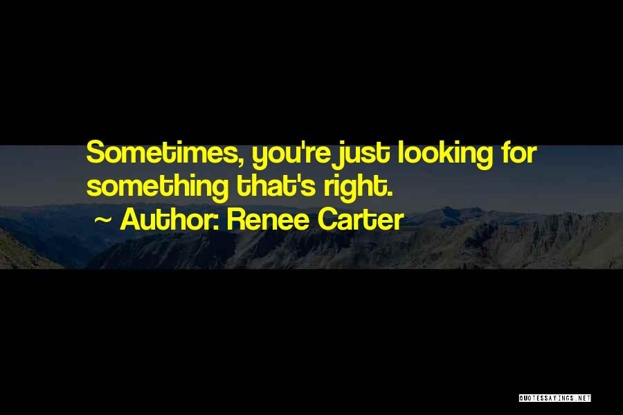 Looking For Something Quotes By Renee Carter