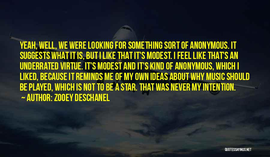 Looking For Something Quotes By Zooey Deschanel