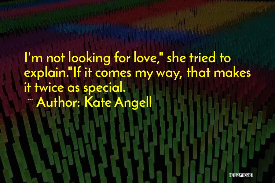 Looking For The Special Someone Quotes By Kate Angell