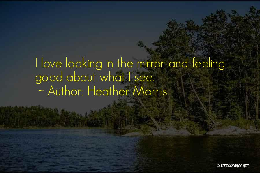Looking Good And Feeling Good Quotes By Heather Morris