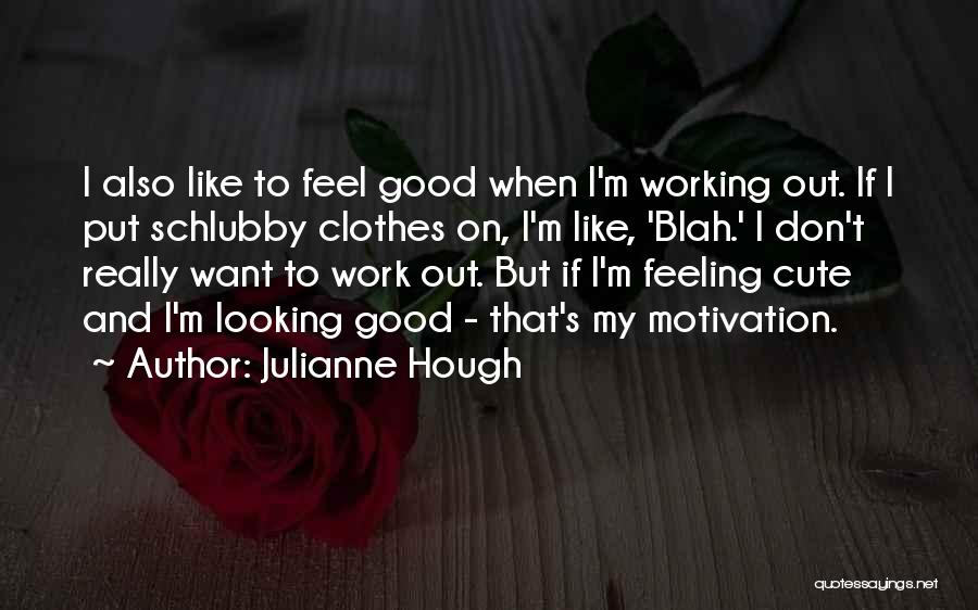 Looking Good And Feeling Good Quotes By Julianne Hough