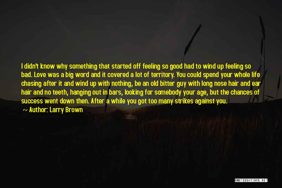 Looking Good And Feeling Good Quotes By Larry Brown