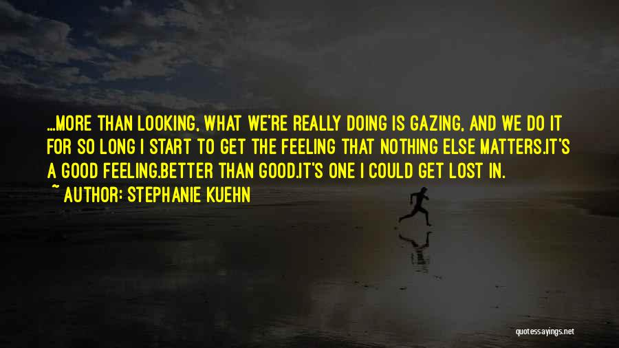Looking Good And Feeling Good Quotes By Stephanie Kuehn