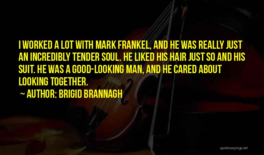 Looking Good Together Quotes By Brigid Brannagh