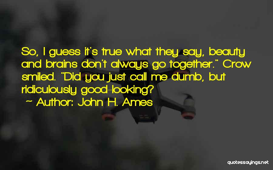 Looking Good Together Quotes By John H. Ames