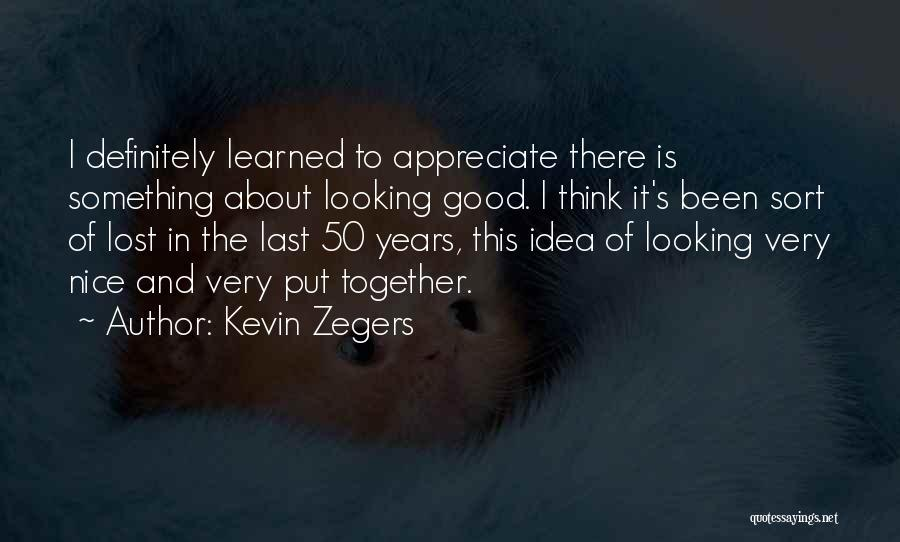 Looking Good Together Quotes By Kevin Zegers