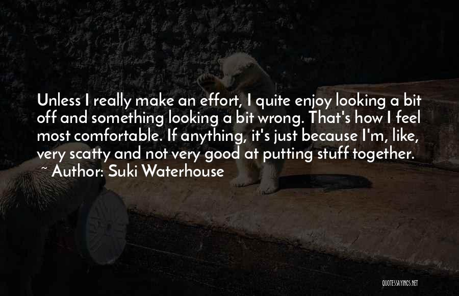 Looking Good Together Quotes By Suki Waterhouse