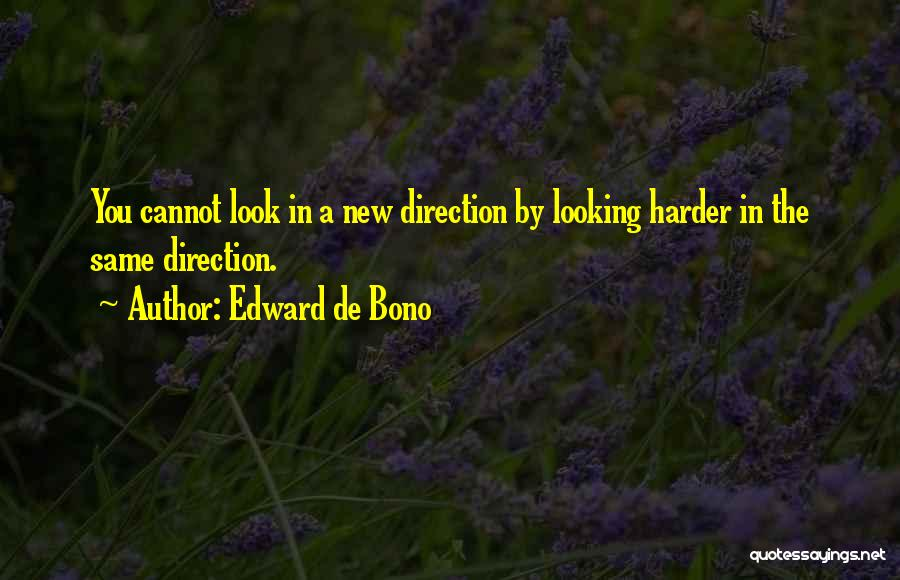 Looking In The Same Direction Quotes By Edward De Bono