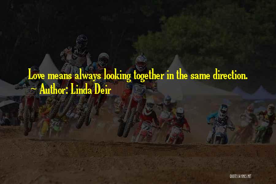 Looking In The Same Direction Quotes By Linda Deir