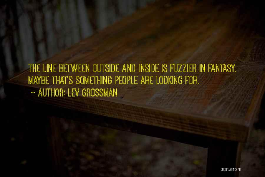 Looking Outside Quotes By Lev Grossman