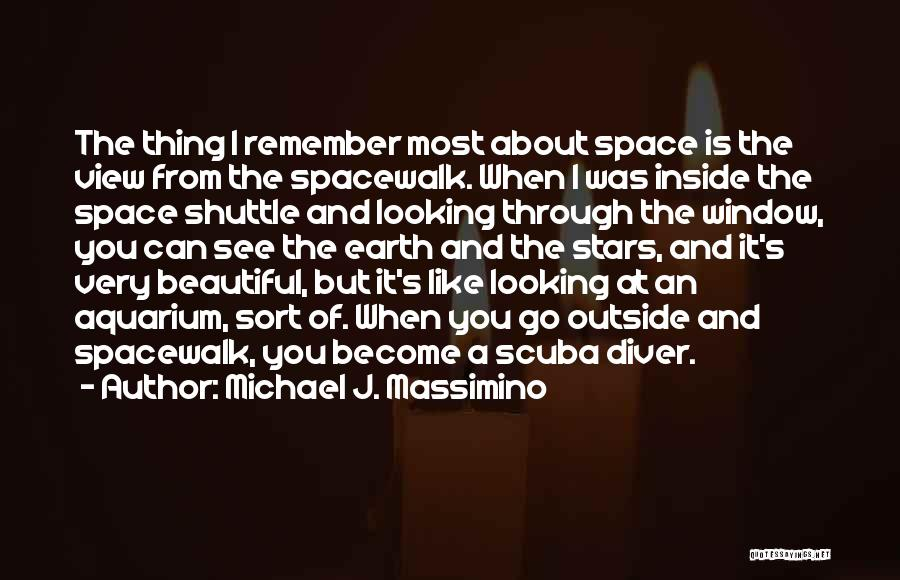 Looking Outside Quotes By Michael J. Massimino