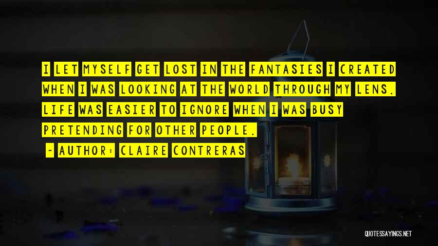 Looking Through A Lens Quotes By Claire Contreras