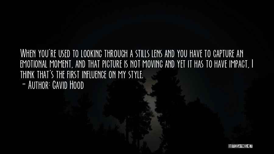 Looking Through A Lens Quotes By Gavid Hood