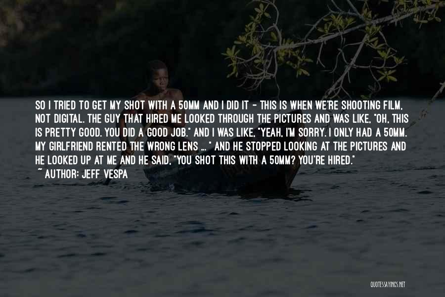 Looking Through A Lens Quotes By Jeff Vespa