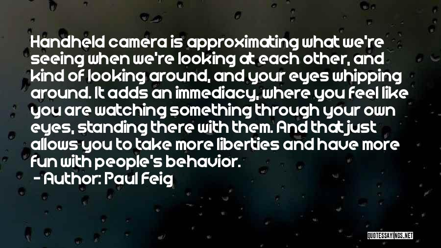 Looking Through The Camera Quotes By Paul Feig