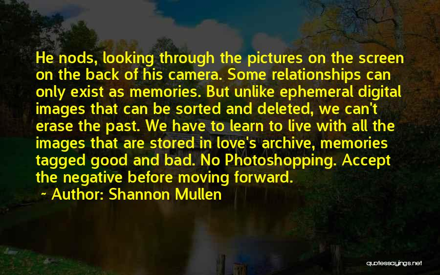 Looking Through The Camera Quotes By Shannon Mullen