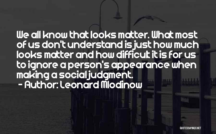 Looks Does Matter Quotes By Leonard Mlodinow