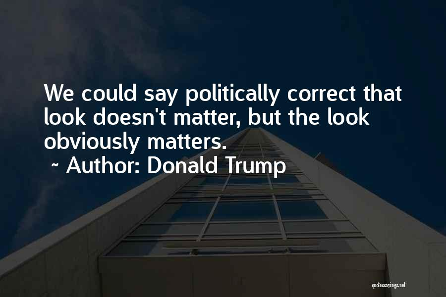 Looks Matter Quotes By Donald Trump
