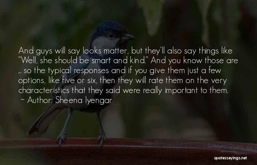 Looks Matter Quotes By Sheena Iyengar